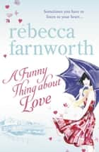 A Funny Thing About Love ebook by Rebecca Farnworth