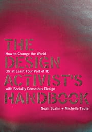 The Design Activist's Handbook - How to Change the World (Or at Least Your Part of It) with Socially Conscious Design ebook by Noah Scalin,Michelle Taute