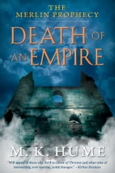 The Merlin Prophecy Book Two: Death of an Empire ebook by M. K. Hume