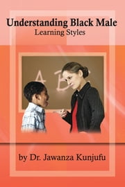 Understanding Black Male Learning Styles ebook by Dr. Jawanza Kunjufu