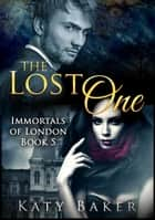 The Lost One - Immortals of London, #5 ebook by Katy Baker