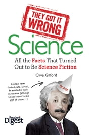 They Got It Wrong: Science - All the Facts that Turned out to be Science Fiction ebook by Graeme Donald