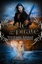 Belle and the Pirate - An Adult Fairytale Romance ebook by Vivienne Savage