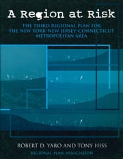 A Region at Risk - The Third Regional Plan For The New York-New Jersey-Connecticut Metropolitan Area ebook by Robert Yaro,Tony Hiss