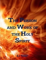 The Person and Work of the Holy Spirit ebook by R.A Torrey