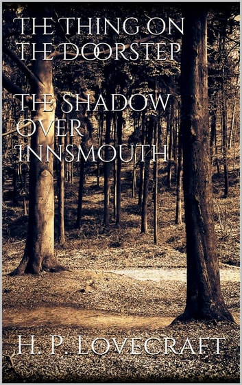 The Thing on the Doorstep, The Shadow Over Innsmouth ebook by H. P. Lovecraft