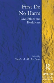 First Do No Harm - Law, Ethics and Healthcare ebook by Sheila A. M. McLean