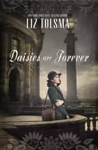 Daisies Are Forever eBook by Liz Tolsma