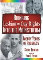 Bringing Lesbian and Gay Rights Into the Mainstream ebook by Vicki Eaklor,Robert R Meek,Vern L Bullough