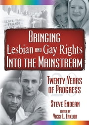 Bringing Lesbian and Gay Rights Into the Mainstream - Twenty Years of Progress ebook by Vicki Eaklor,Robert R Meek,Vern L Bullough