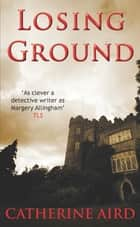 Losing Ground ebook by Catherine Aird