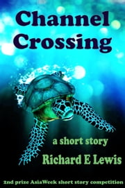 Channel Crossing: A short story ebook by Richard E. Lewis