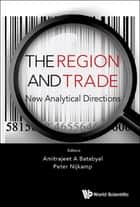 The Region and Trade - New Analytical Directions ebook by Amitrajeet A Batabyal, Peter Nijkamp