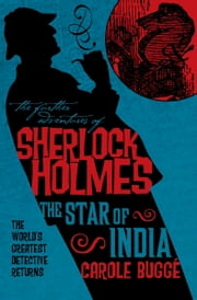The Further Adventures of Sherlock Holmes: The Star of India ebook by Carole Bugge