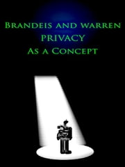 Brandeis and Warren - Privacy As A Concept ebook by Louis Brandeis