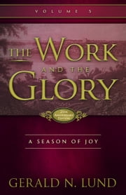 The Work and the Glory: Volume 5 - Season of Joy - A Season of Joy ebook by Gerald N. Lund