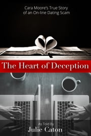 Heart of Deception - Cara Moore's True Story of an On-Line Dating Scam ebook by Julie Caton