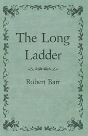 The Long Ladder ebook by Robert Barr