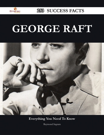 George Raft 253 Success Facts - Everything you need to know about George Raft ebook by Raymond Ingram