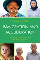 Immigration and Acculturation - Mourning, Adaptation, and the Next Generation ebook by Salman Akhtar
