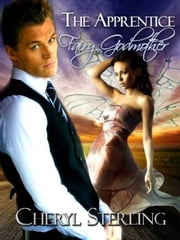 The Apprentice Fairy Godmother - A Paranormal Romance ebook by Cheryl Sterling