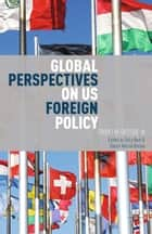 Global Perspectives on US Foreign Policy ebook by S. Burt,D. Añorve