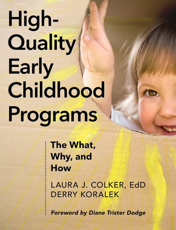 High-Quality Early Childhood Programs - The What, Why, and How ebook by Laura J. Colker,Derry J. Koralek
