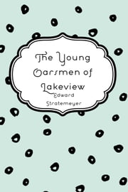 The Young Oarsmen of Lakeview ebook by Edward Stratemeyer