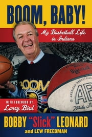 "Boom, Baby! - My Basketball Life in Indiana ebook by Bobby ""Slick"" Leonard,Lew Freedman,Larry Bird"