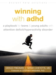 Winning with ADHD - A Playbook for Teens and Young Adults with Attention Deficit/Hyperactivity Disorder ebook by Grace Friedman, Sarah Cheyette, MD,...