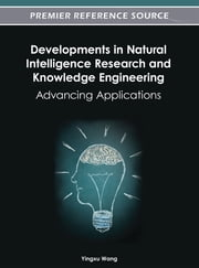 Developments in Natural Intelligence Research and Knowledge Engineering - Advancing Applications ebook by Yingxu Wang