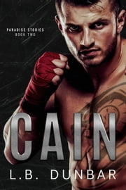 Cain: A Fighter Romance - Paradise Stories ebook by L.B. Dunbar