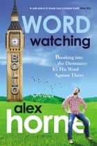 Wordwatching ebook by Alex Horne
