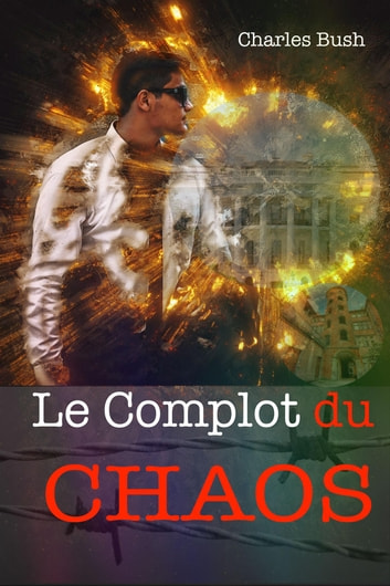 Le Complot du CHAOS ebook by Charles Bush