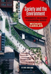 Society and the Environment - Pragmatic Solutions to Ecological Issues ebook by Michael Carolan