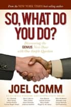 So What Do YOU Do - Discovering the Genius Next Door with One Simple Question ebook by Joel Comm
