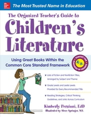 The Organized Teacher's Guide to Children's Literature ebook by Kimberly Persiani,Steve Springer