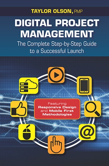 Digital Project Management - The Complete Step-by-Step Guide to a Successful Launch ebook by Taylor Olson