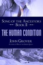 The Human Condition - Song of the Ancestors Book 2 ebook by John Grover