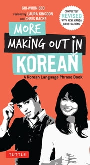 More Making Out in Korean - A Korean Language Phrase Book. Revised & Expanded Edition (Korean Phrasebook) ebook by Ghi-woon Seo,Laura Kingdon,Chris Backe