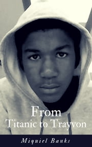 From Titanic to Trayvon ebook by Miquiel Banks