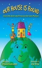 Our House Is Round - A Kid's Book About Why Protecting Our Earth Matters eBook by Yolanda Kondonassis, Joan Brush