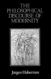 The Philosophical Discourse of Modernity - Twelve Lectures ebook by Thomas McCarthy,Frederick Lawrence,Jürgen Habermas