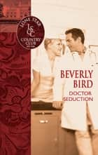 Doctor Seduction (Mills & Boon Silhouette) ebook by Beverly Bird