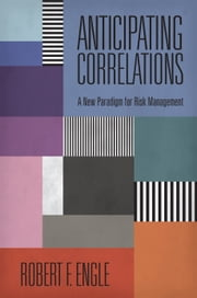 Anticipating Correlations: A New Paradigm for Risk Management: A New Paradigm for Risk Management ebook by Engle, Robert