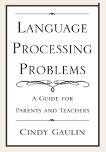 Language Processing Problems - A Guide for Parents and Teachers ebook by Cindy Gaulin