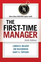 The First-Time Manager ebook by Loren B. Belker, Jim McCormick, Gary S. Topchik