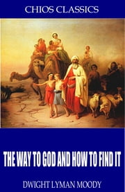 The Way to God and How to Find It ebook by Dwight Lyman Moody