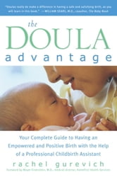 The Doula Advantage - Your Complete Guide to Having an Empowered and Positive Birth with the Help of a Professional Childbirth Assistant ebook by Rachel Gurevich