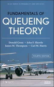 Fundamentals of Queueing Theory ebook by Donald Gross,John F. Shortle,James M. Thompson,Carl M. Harris
